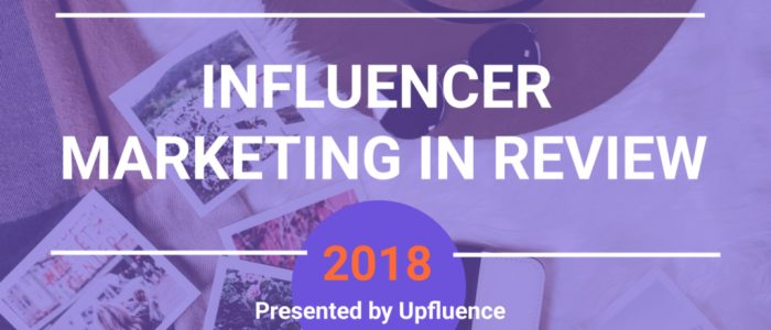 2018 influencer marketing in review