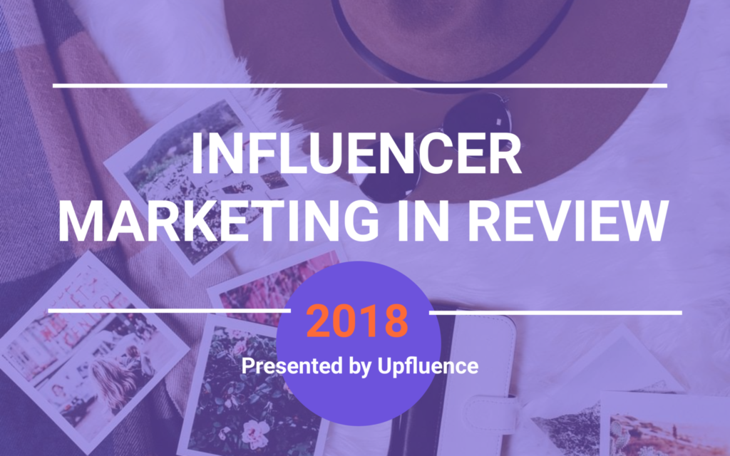 Influencer Marketing in Review (20 Key Moments from 2018)