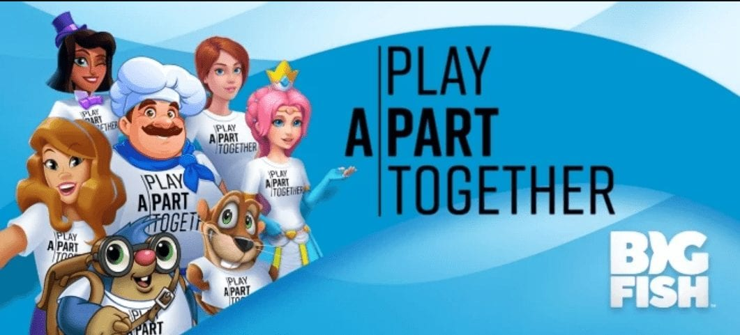 big fish launched a campaign called #PlayApartTogether