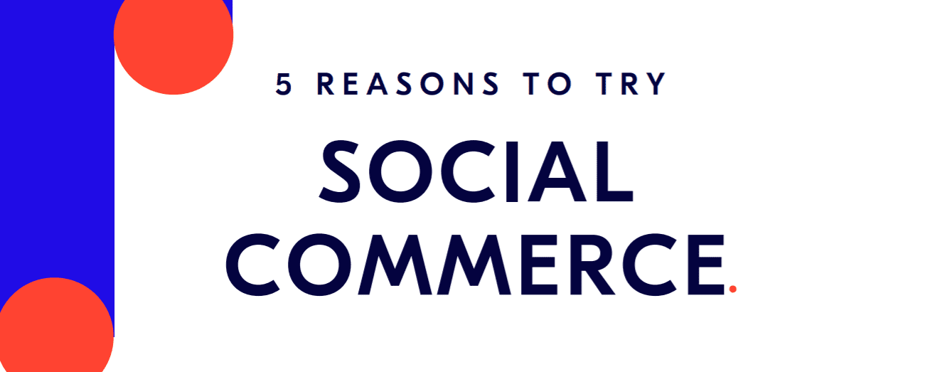 5 Reasons To Try Social Commerce [Infographic]