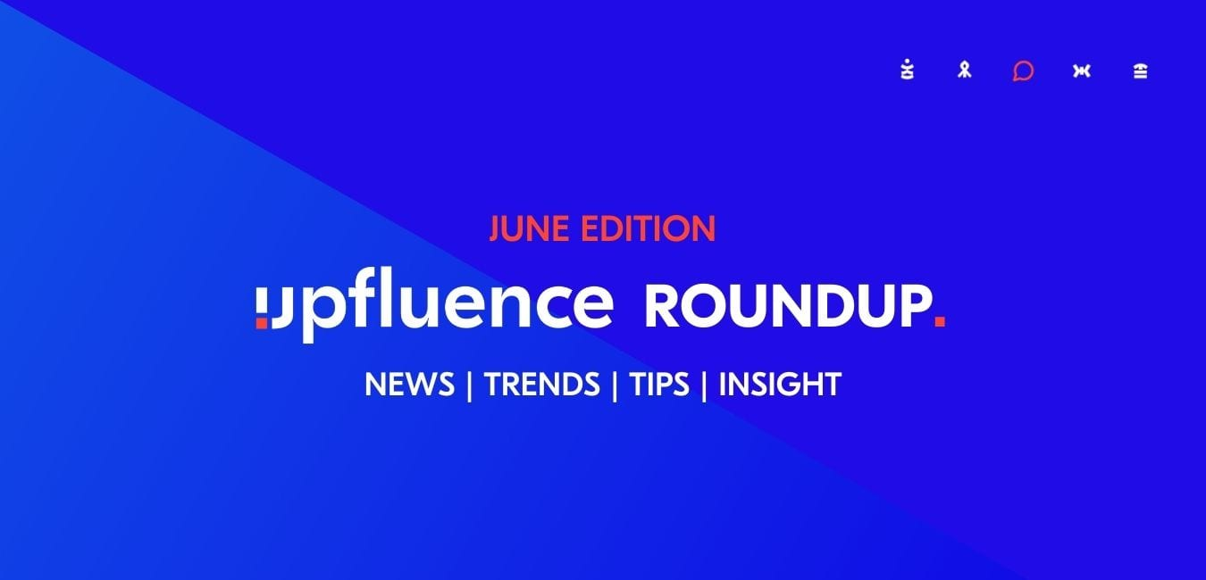 The June Edition: Get The Latest Influencer Marketing News and Trends